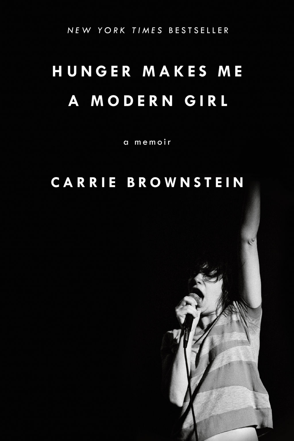 Hunger makes me a modern girl by Carrie Brownstein.